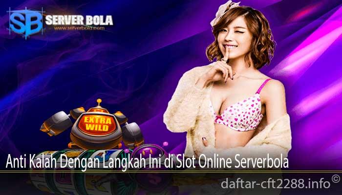 Anti Kalah Dengan Langkah Ini di Slot Online Serverbola